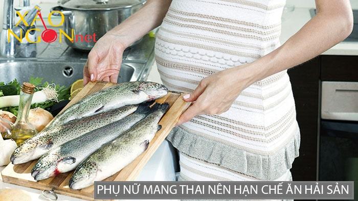 Phụ nữ mang thai nên hạn chế ăn hải sản
