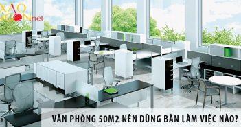 Thiết kế văn phòng 50m2 nên dùng bàn làm việc nào?