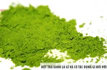 Bột trà xanh là gì và có tác dụng gì đối với sức khỏe?