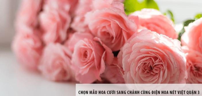 Chọn Mẫu hoa cưới sang chảnh cùng Điện hoa Nét Việt quận 3