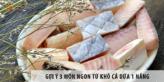 Gợi ý 3 món ngon từ khô cá dứa 1 nắng