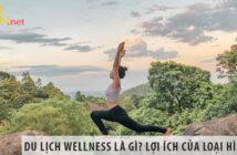 Du lịch wellness là gì? Lợi ích của loại hình du lịch này